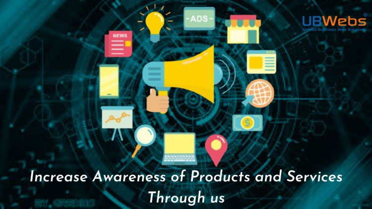 UbWebs –Increase awareness of products and services through us