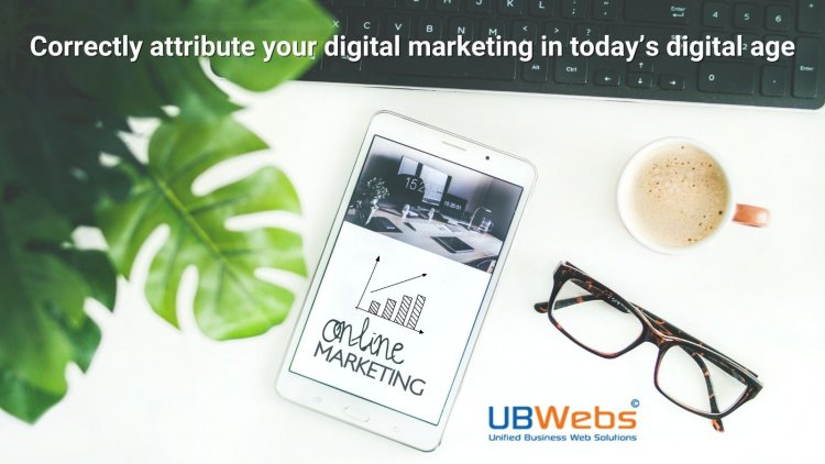 Correctly attribute your digital marketing in today's digital age