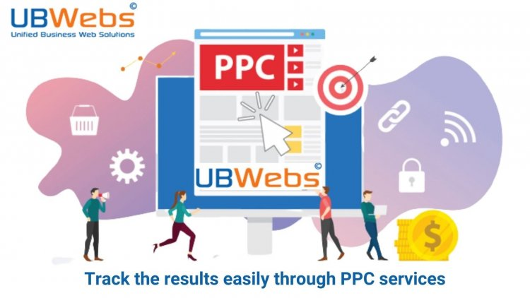 UBWebs – Track the results easily through PPC services