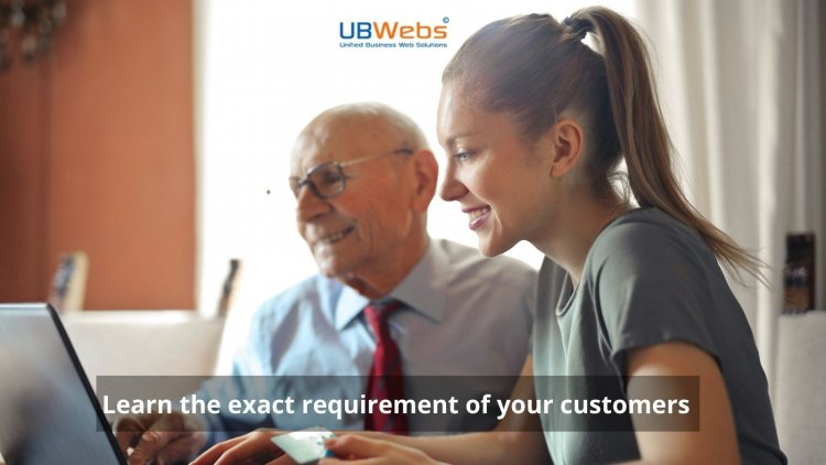 UBWebs – Learn the exact requirement of your customers
